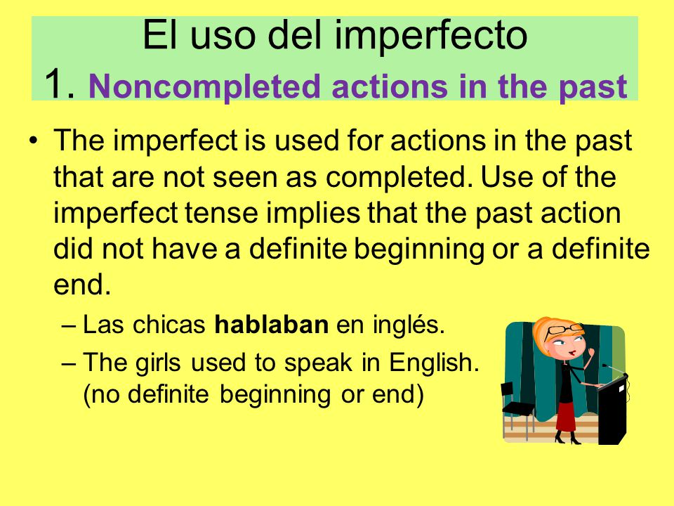 El uso del imperfecto 1. Noncompleted actions in the past