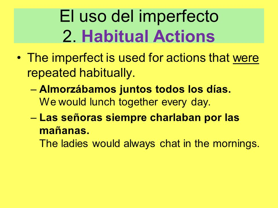 El uso del imperfecto 2. Habitual Actions