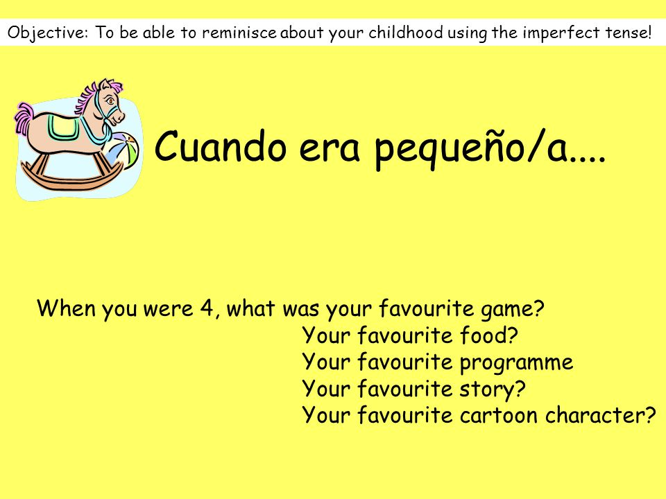 Objective: To be able to reminisce about your childhood using the imperfect tense!