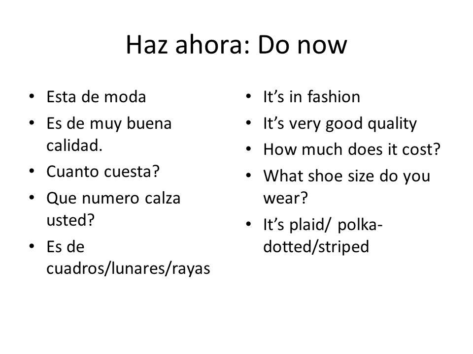 Haz ahora: Do now Esta de moda Es de muy buena calidad. Cuanto cuesta