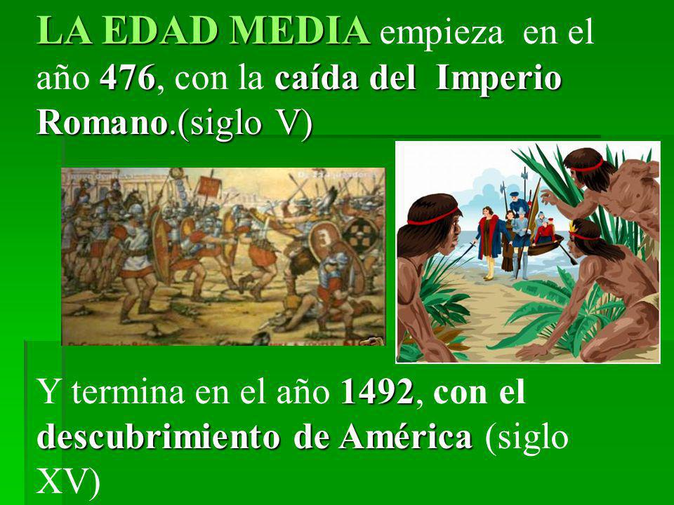 LA EDAD MEDIA empieza en el año 476, con la caída del Imperio Romano