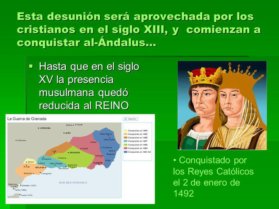 Esta desunión será aprovechada por los cristianos en el siglo XIII, y comienzan a conquistar al-Ándalus…