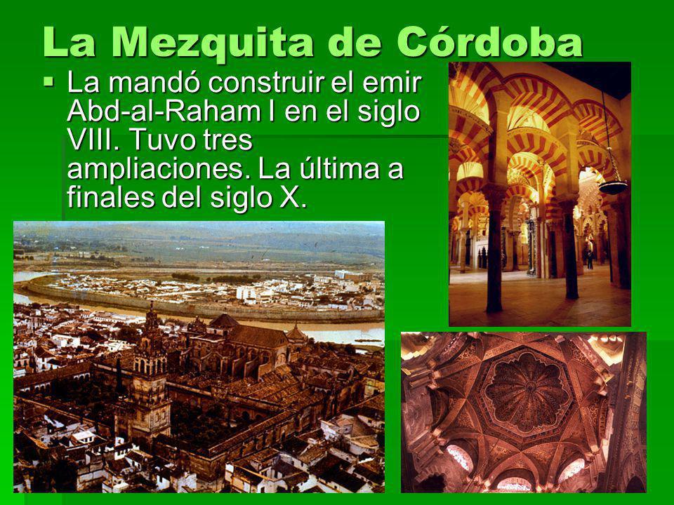 La Mezquita de Córdoba La mandó construir el emir Abd-al-Raham I en el siglo VIII.