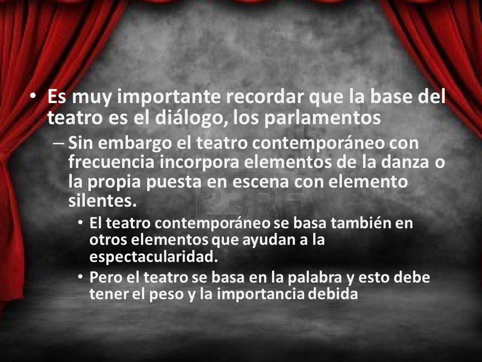 Es muy importante recordar que la base del teatro es el diálogo, los parlamentos