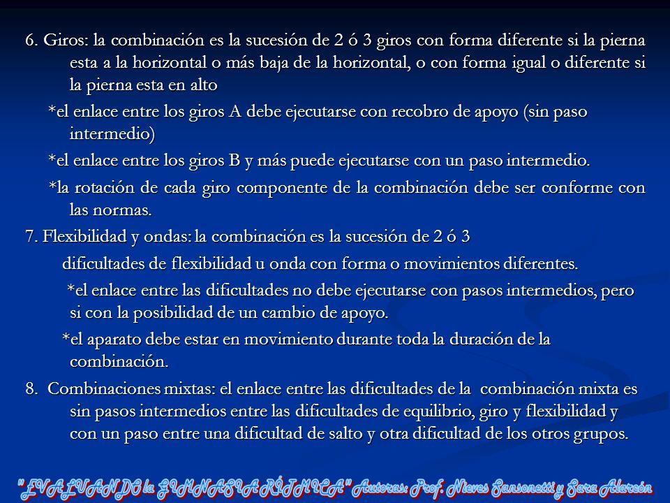 6. Giros: la combinación es la sucesión de 2 ó 3 giros con forma diferente si la pierna esta a la horizontal o más baja de la horizontal, o con forma igual o diferente si la pierna esta en alto