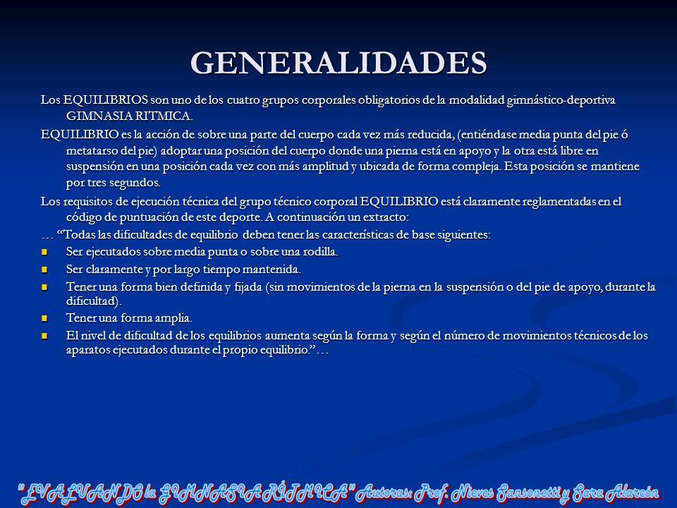 GENERALIDADES Los EQUILIBRIOS son uno de los cuatro grupos corporales obligatorios de la modalidad gimnástico-deportiva GIMNASIA RITMICA.