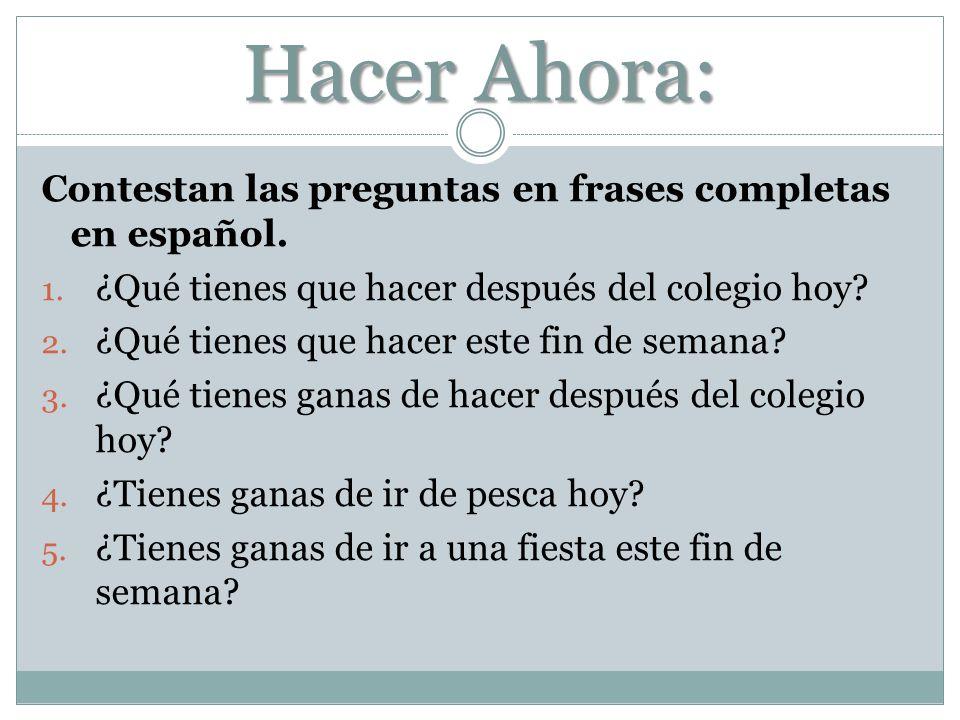 Hacer Ahora: Contestan las preguntas en frases completas en español.
