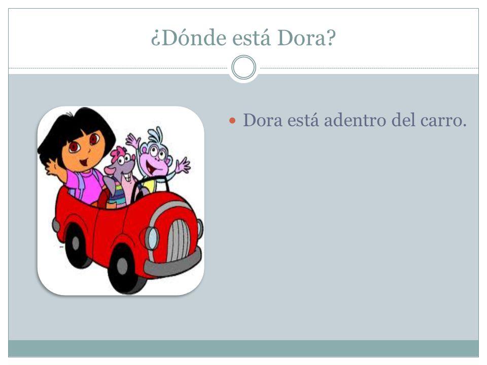 ¿Dónde está Dora Dora está adentro del carro.