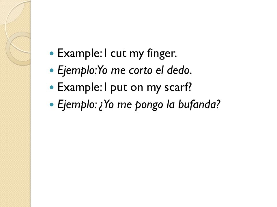 Example: I cut my finger.
