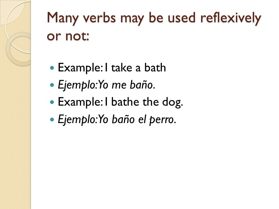 Many verbs may be used reflexively or not:
