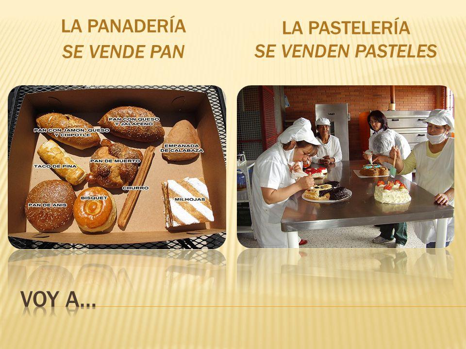 La panadería Se vende pan La pastelería Se venden pasteles Voy a…