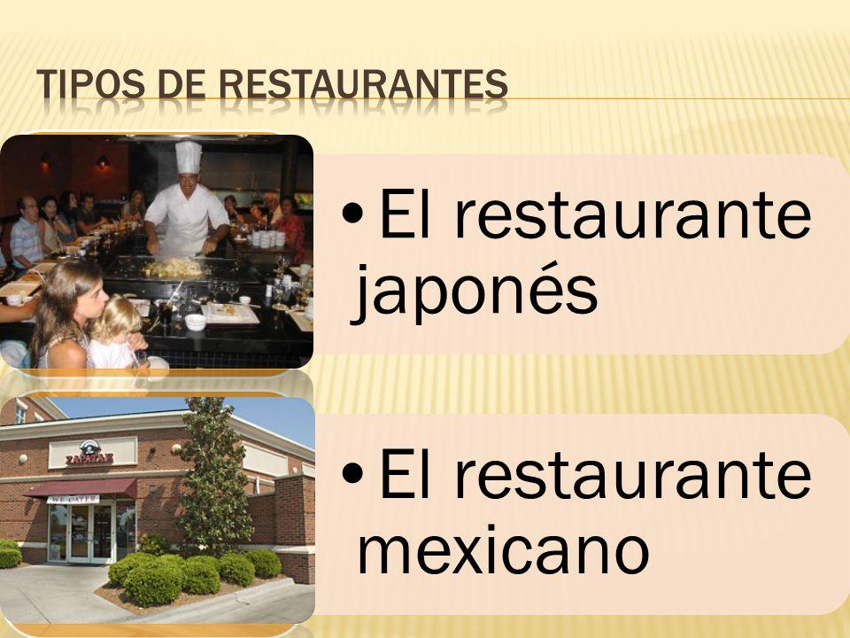 Tipos de restaurantes El restaurante japonés El restaurante mexicano