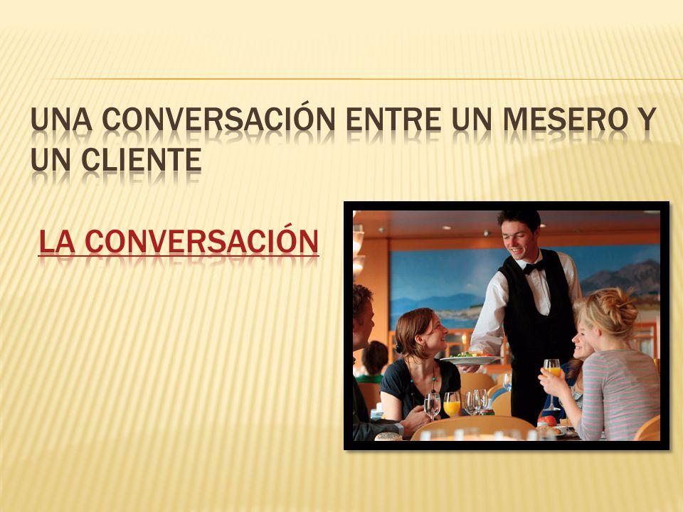Una conversación entre un mesero y un cliente La conversación