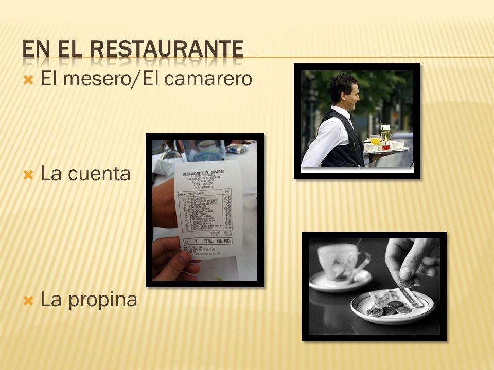 En el Restaurante El mesero/El camarero La cuenta La propina