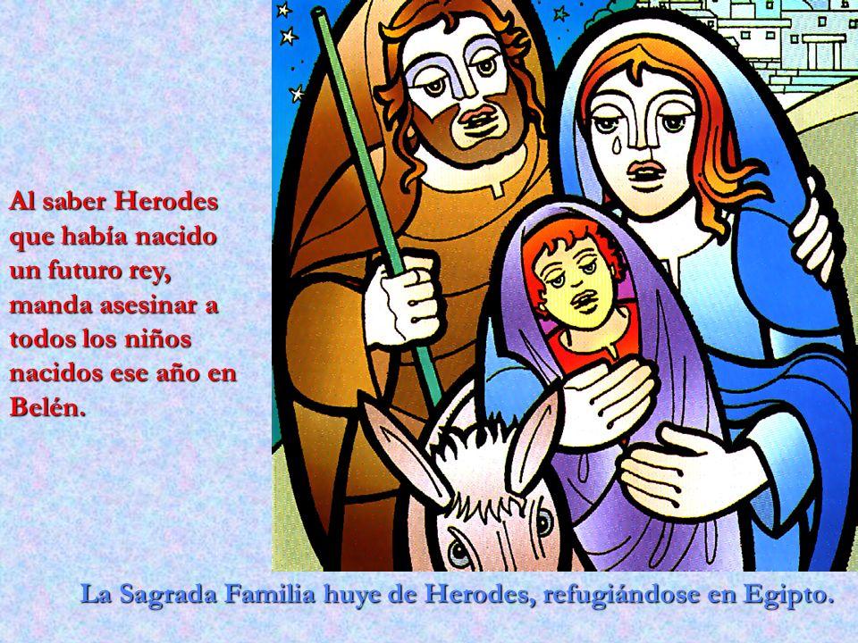 Al saber Herodes que había nacido un futuro rey, manda asesinar a todos los niños nacidos ese año en Belén.