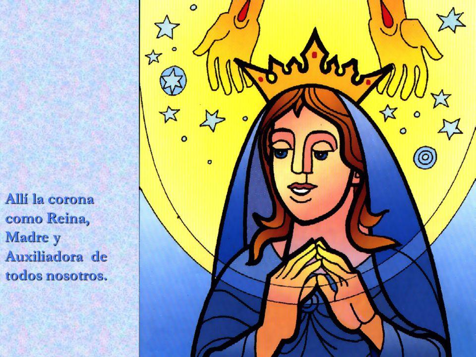 Allí la corona como Reina, Madre y Auxiliadora de todos nosotros.
