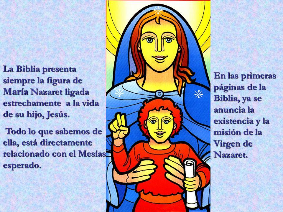 La Biblia presenta siempre la figura de María Nazaret ligada estrechamente a la vida de su hijo, Jesús.