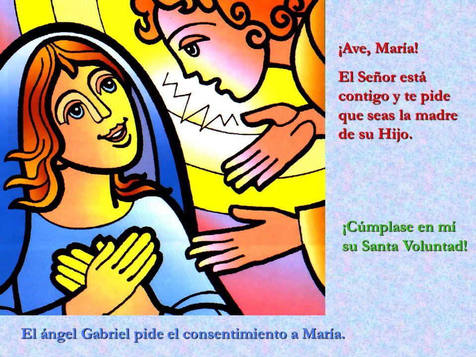 ¡Ave, María! El Señor está contigo y te pide que seas la madre de su Hijo. ¡Cúmplase en mí su Santa Voluntad!