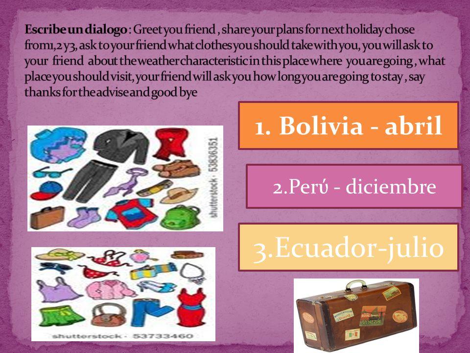 3.Ecuador-julio 1. Bolivia - abril 2.Perύ - diciembre