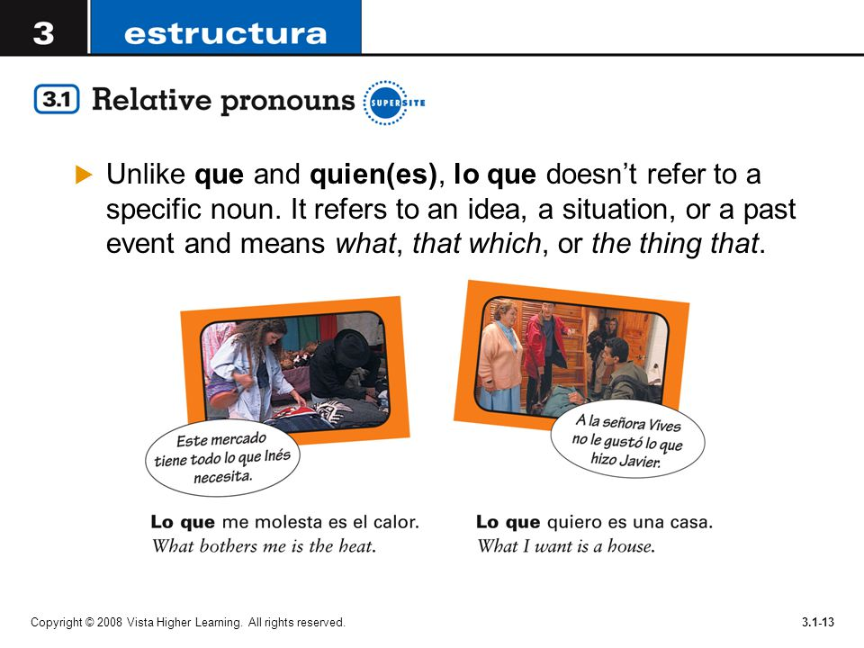 Unlike que and quien(es), lo que doesn't refer to a specific noun