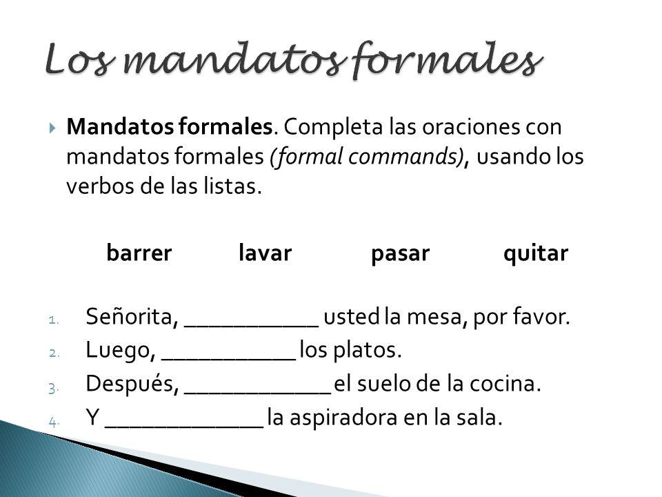 Los mandatos formales Mandatos formales. Completa las oraciones con mandatos formales (formal commands), usando los verbos de las listas.