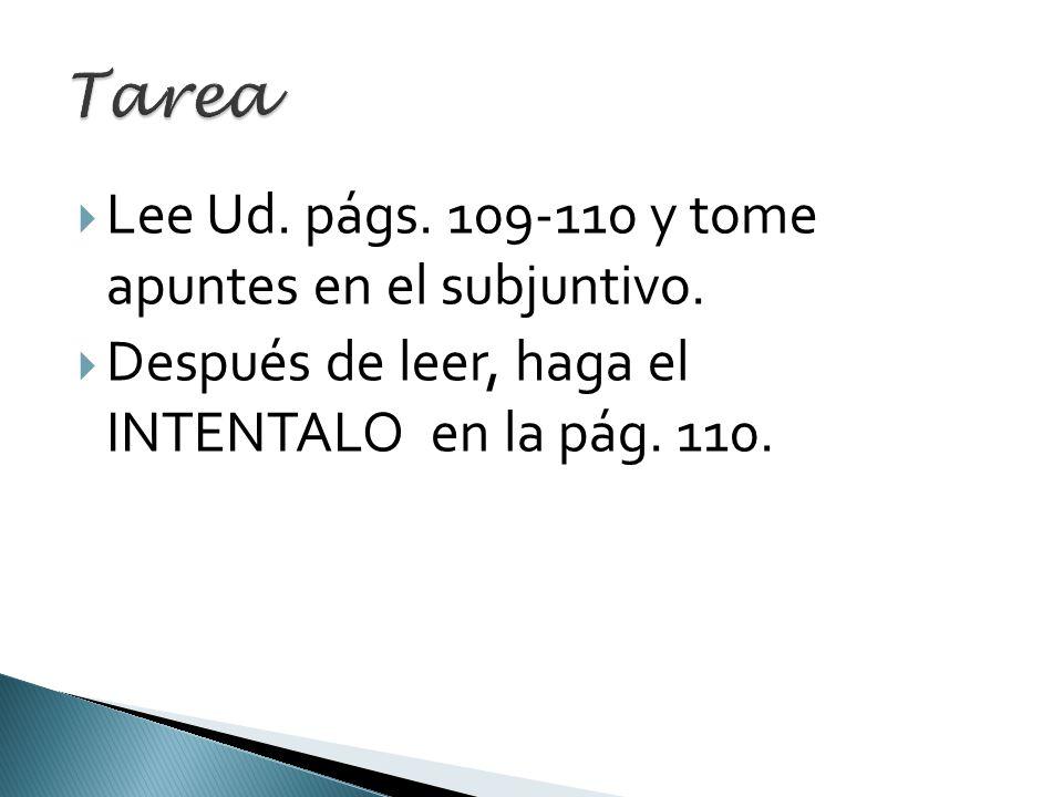 Tarea Lee Ud. págs. 109-110 y tome apuntes en el subjuntivo.