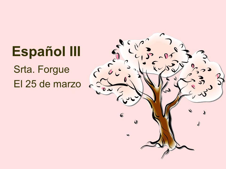 Español III Srta. Forgue El 25 de marzo