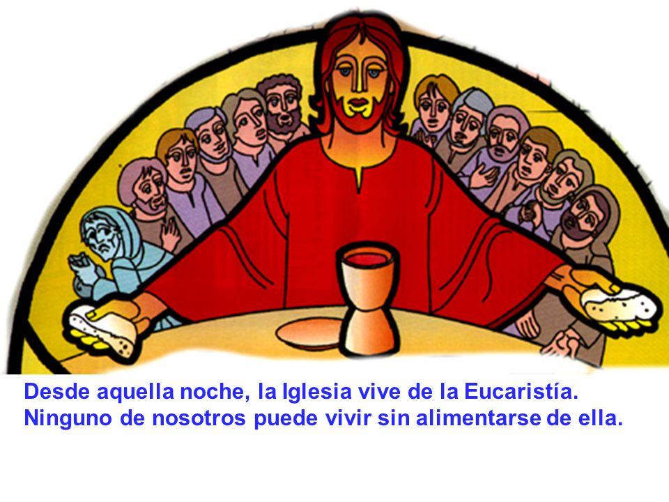 Desde aquella noche, la Iglesia vive de la Eucaristía