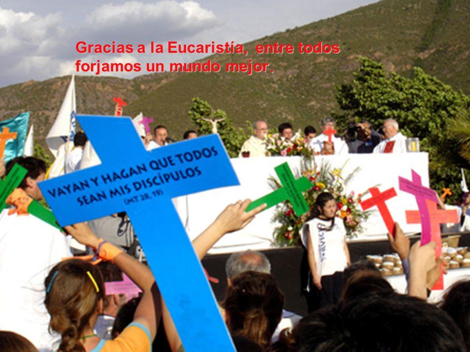Gracias a la Eucaristía, entre todos forjamos un mundo mejor.