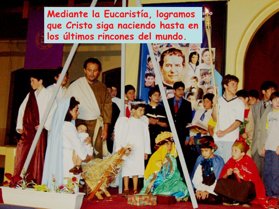 Mediante la Eucaristía, logramos que Cristo siga naciendo hasta en los últimos rincones del mundo.