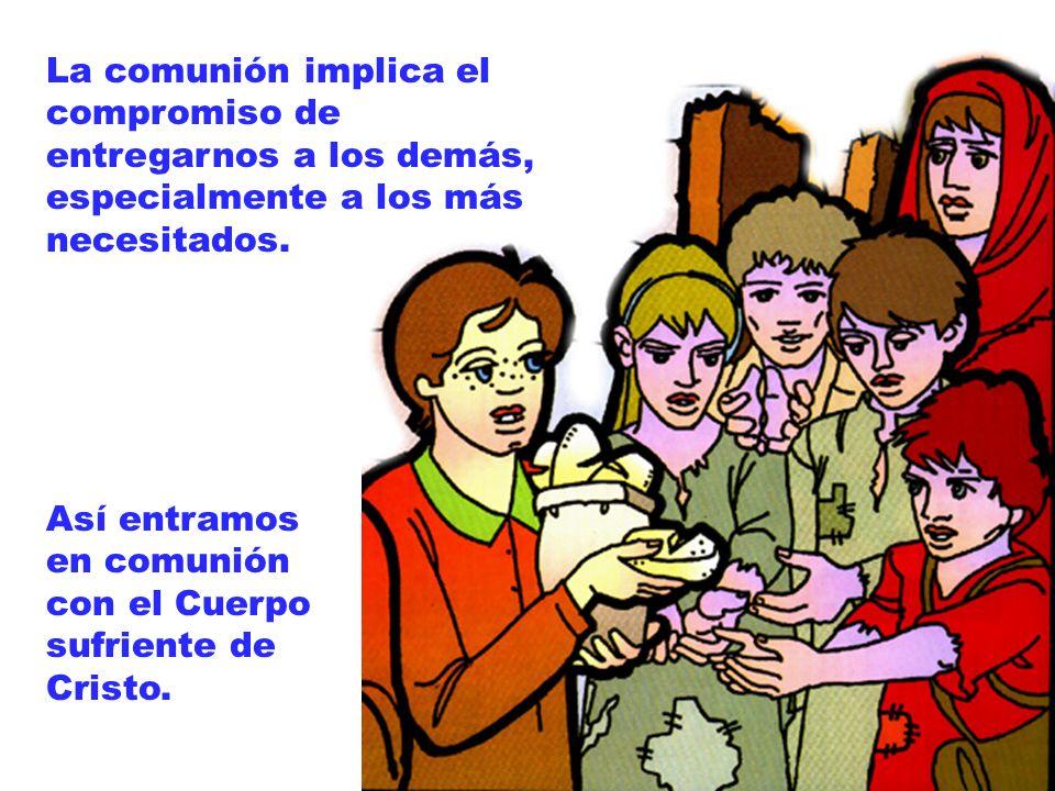 La comunión implica el compromiso de entregarnos a los demás, especialmente a los más necesitados.