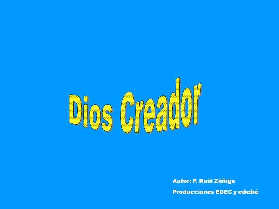 Dios Creador Autor: P. Raúl Zúñiga Producciones EDEC y edebé