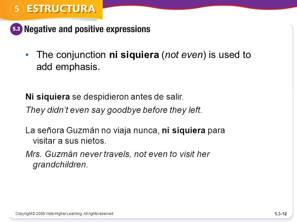The conjunction ni siquiera (not even) is used to add emphasis.