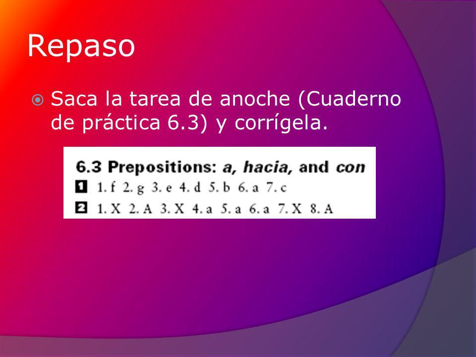 Repaso Saca la tarea de anoche (Cuaderno de práctica 6.3) y corrígela.
