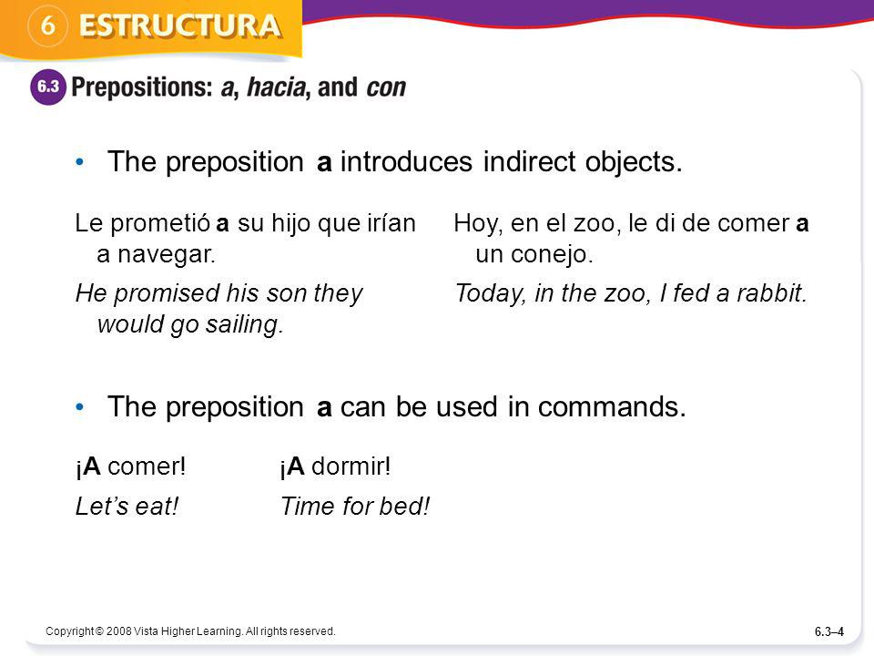 The preposition a introduces indirect objects.