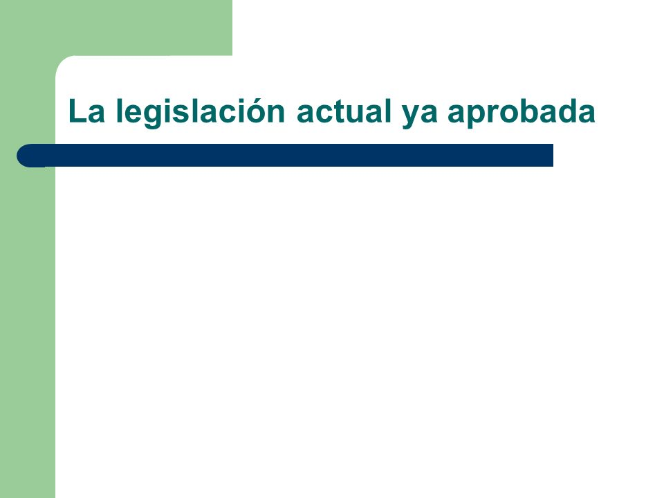 La legislación actual ya aprobada
