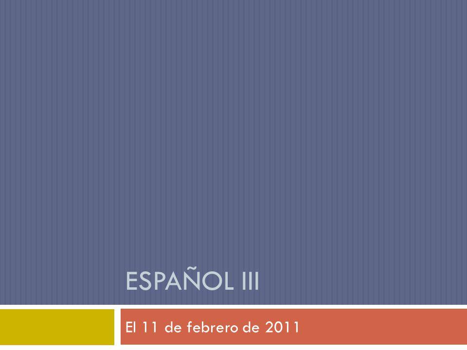 Español III El 11 de febrero de 2011