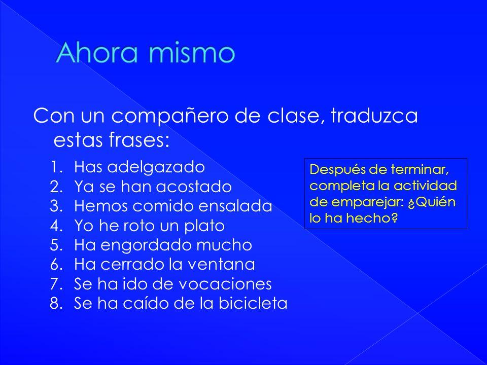 Ahora mismo Con un compañero de clase, traduzca estas frases: