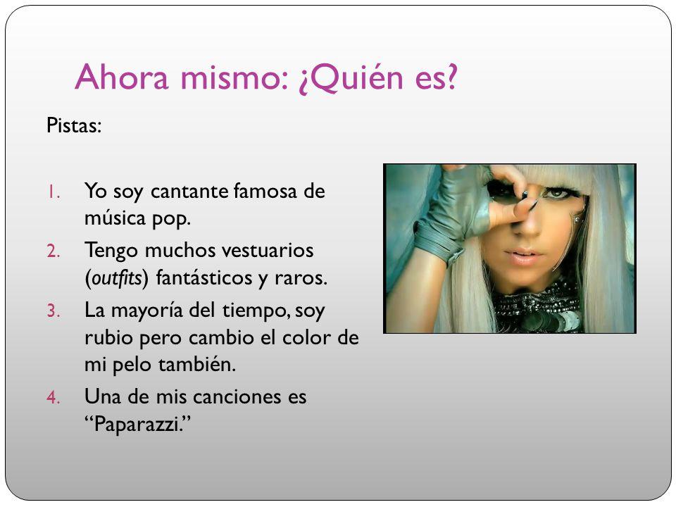 Ahora mismo: ¿Quién es Pistas: Yo soy cantante famosa de música pop.