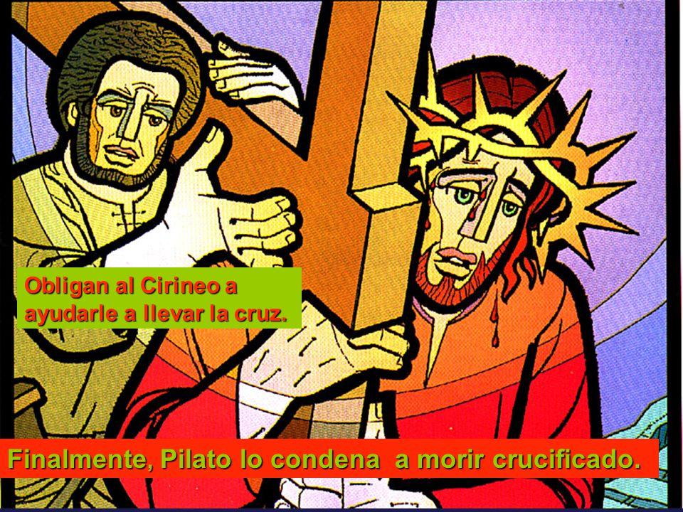 Finalmente, Pilato lo condena a morir crucificado.