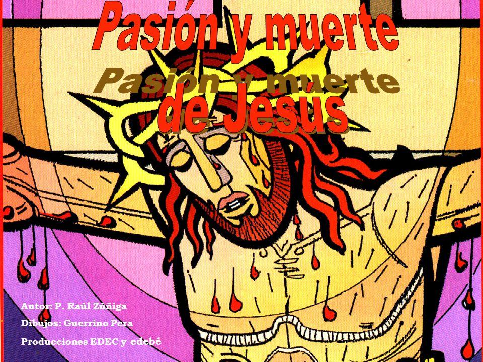 Pasión y muerte de Jesús Autor: P. Raúl Zúñiga Dibujos: Guerrino Pera