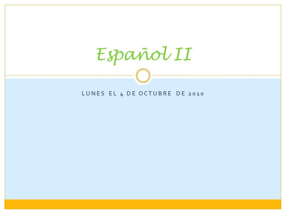 Español II Lunes el 4 de octubre de 2010