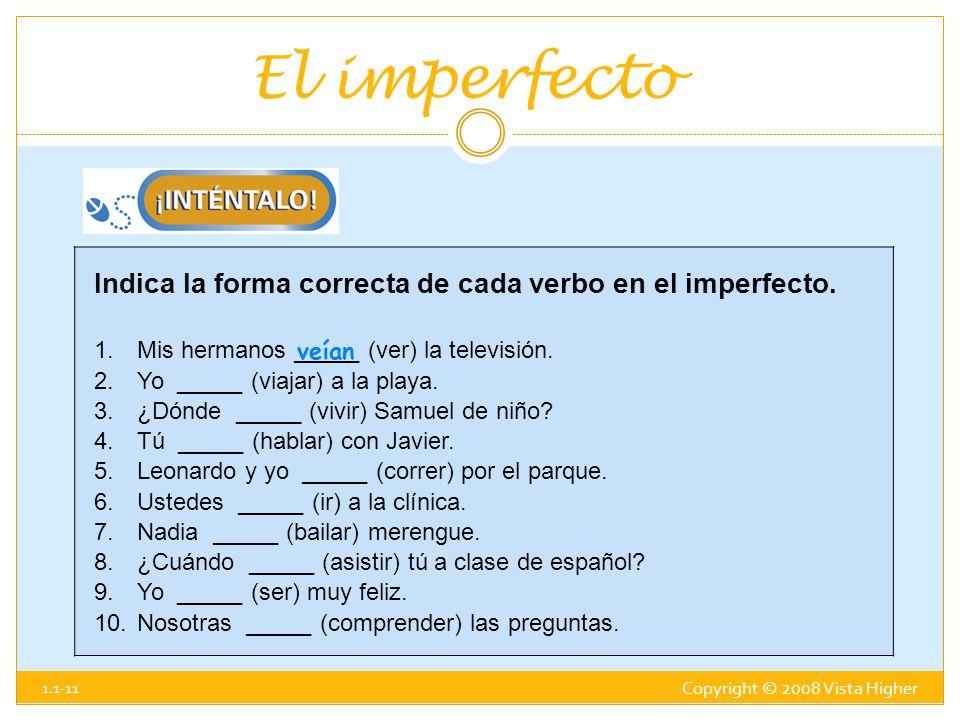 El imperfecto Indica la forma correcta de cada verbo en el imperfecto.