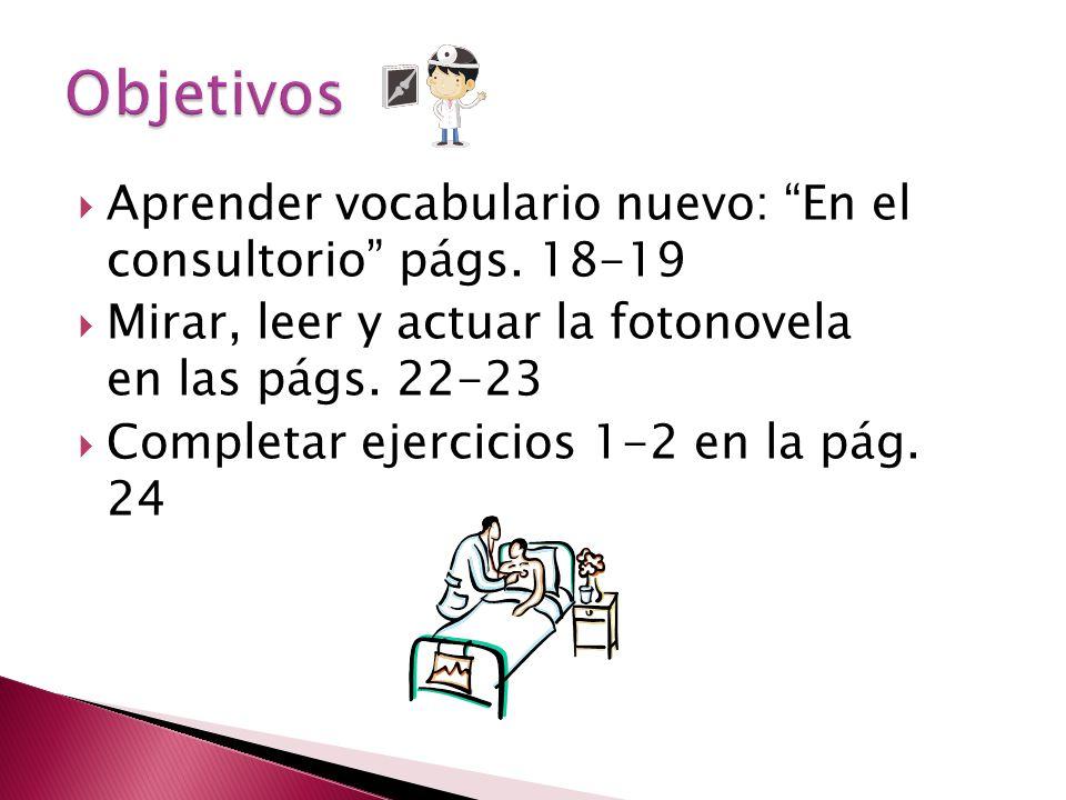 Objetivos Aprender vocabulario nuevo: En el consultorio págs. 18-19