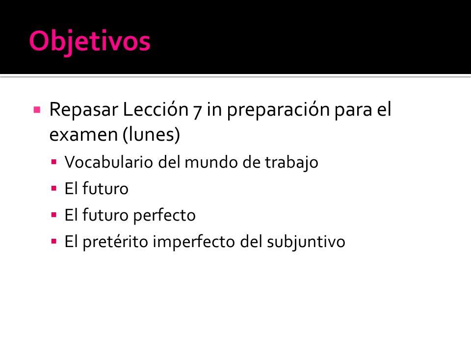 Objetivos Repasar Lección 7 in preparación para el examen (lunes)