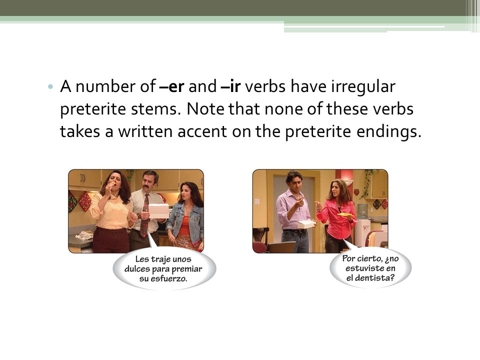 A number of –er and –ir verbs have irregular preterite stems