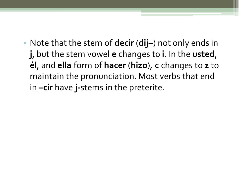 Note that the stem of decir (dij–) not only ends in j, but the stem vowel e changes to i.