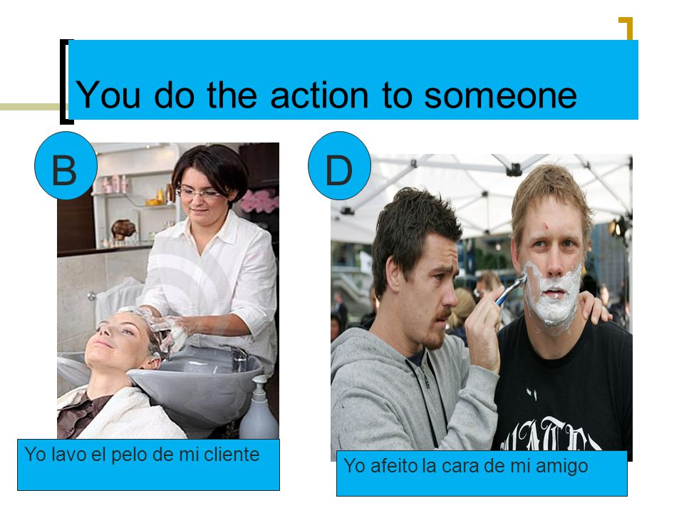 You do the action to someone