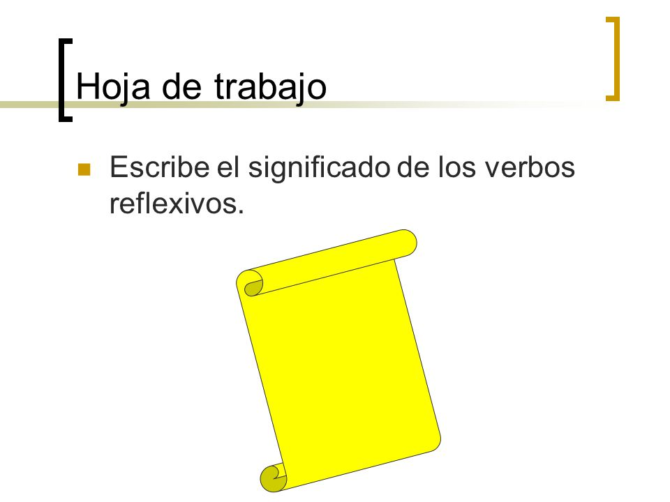 Hoja de trabajo Escribe el significado de los verbos reflexivos.