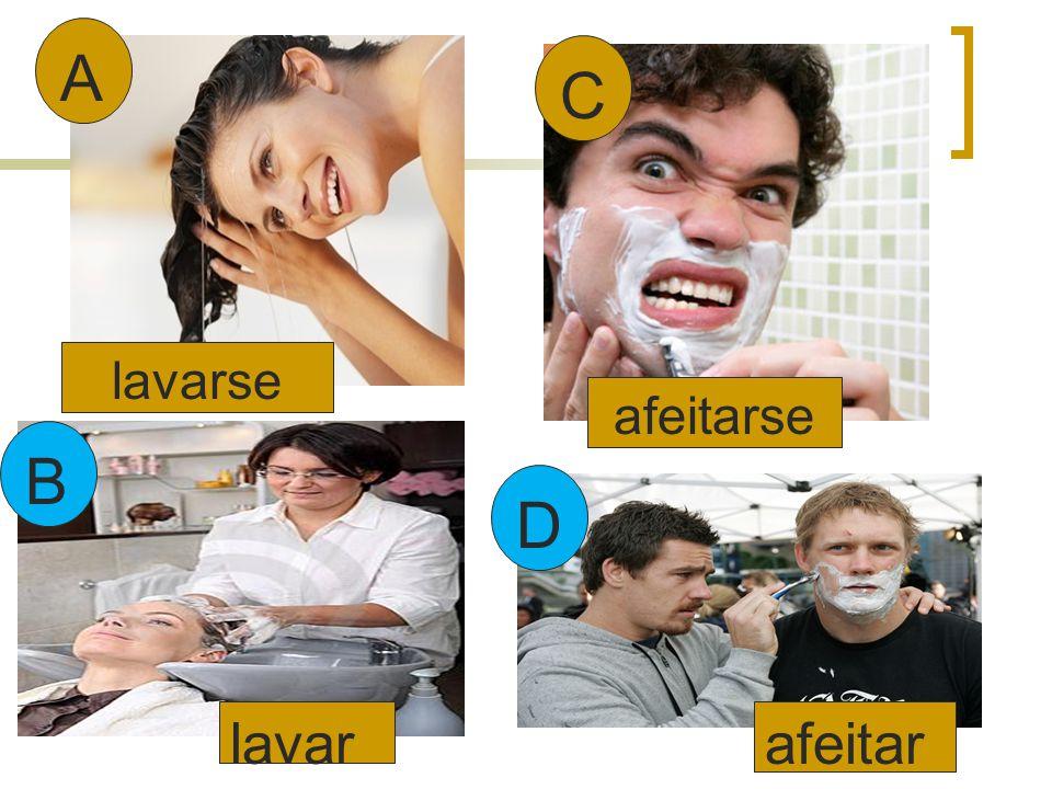 A C lavarse afeitarse B D lavar afeitar